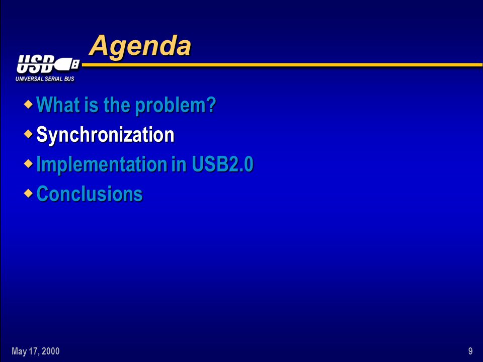 May 17, 20009 Agenda w What is the problem? w Synchronization w Implementation in USB2.0 w Conclusions