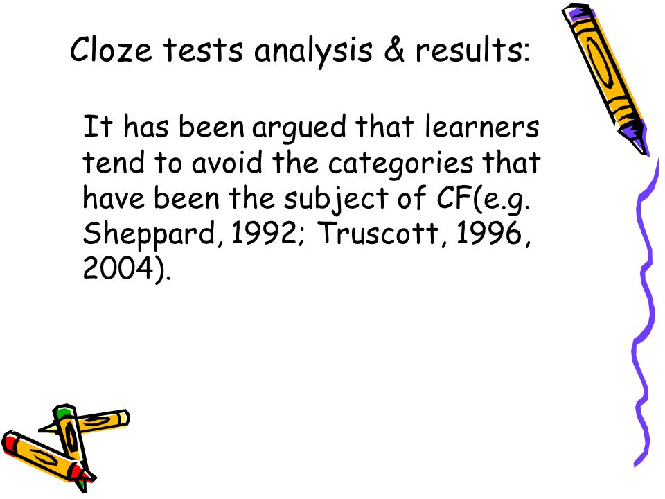 :Cloze tests analysis & results It has been argued that learners tend to avoid the categories that have been the subject of CF(e.g. Sheppard, 1992; Tr