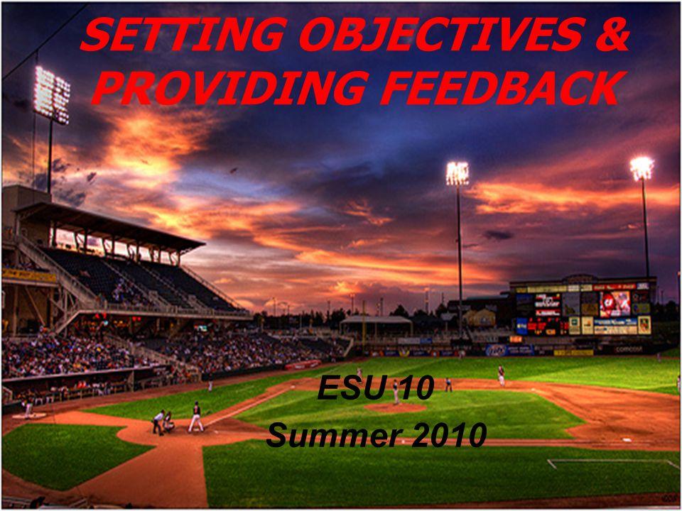 ESU 10 Summer 2010 SETTING OBJECTIVES & PROVIDING FEEDBACK