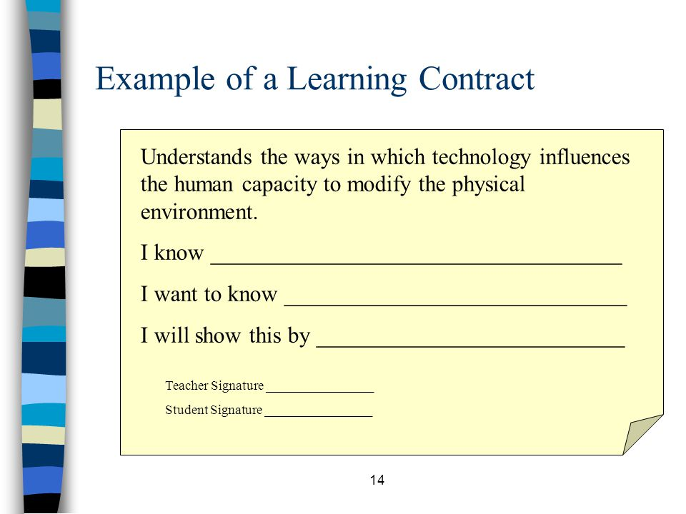 14 Example of a Learning Contract Understands the ways in which technology influences the human capacity to modify the physical environment. I know __