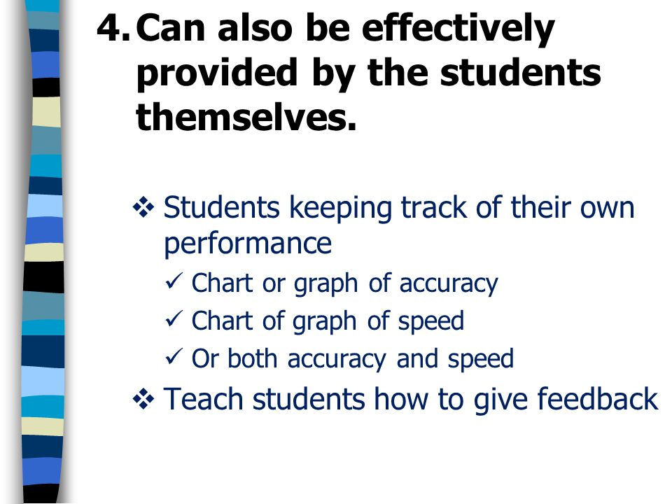 4.Can also be effectively provided by the students themselves. Students keeping track of their own performance Chart or graph of accuracy Chart of gra