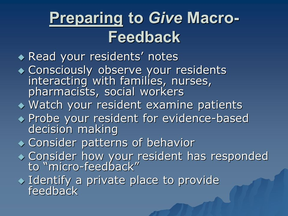 Preparing to Give Macro- Feedback Read your residents notes Read your residents notes Consciously observe your residents interacting with families, nu