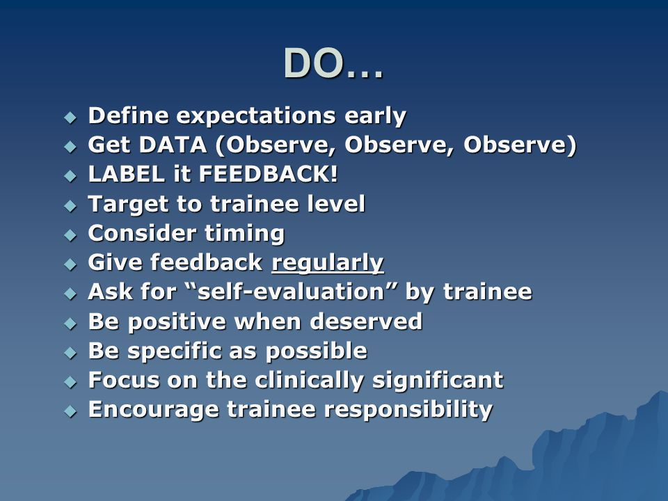 DO… Define expectations early Define expectations early Get DATA (Observe, Observe, Observe) Get DATA (Observe, Observe, Observe) LABEL it FEEDBACK! L