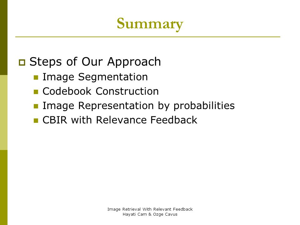 Image Retrieval With Relevant Feedback Hayati Cam & Ozge Cavus Summary Steps of Our Approach Image Segmentation Codebook Construction Image Representa