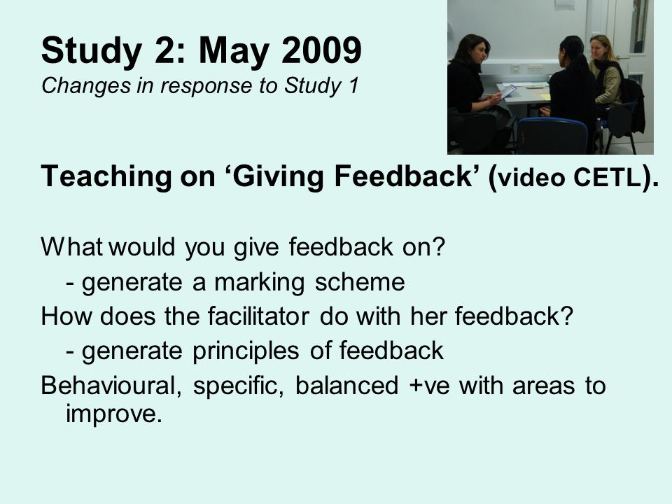 Study 2: May 2009 Changes in response to Study 1 Teaching on Giving Feedback ( video CETL ).