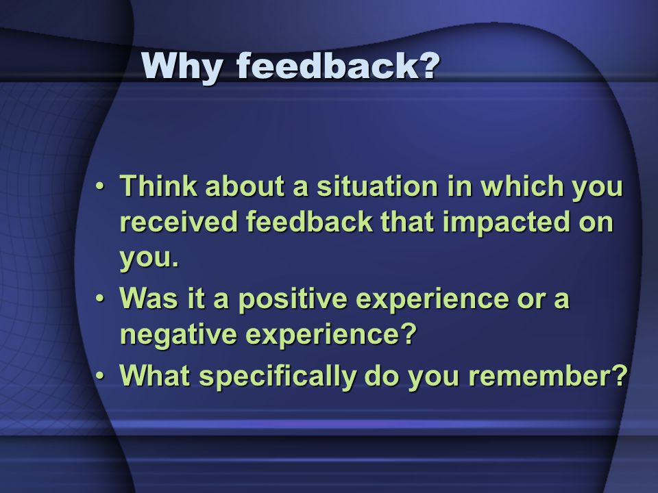 Think about a situation in which you received feedback that impacted on you.Think about a situation in which you received feedback that impacted on yo
