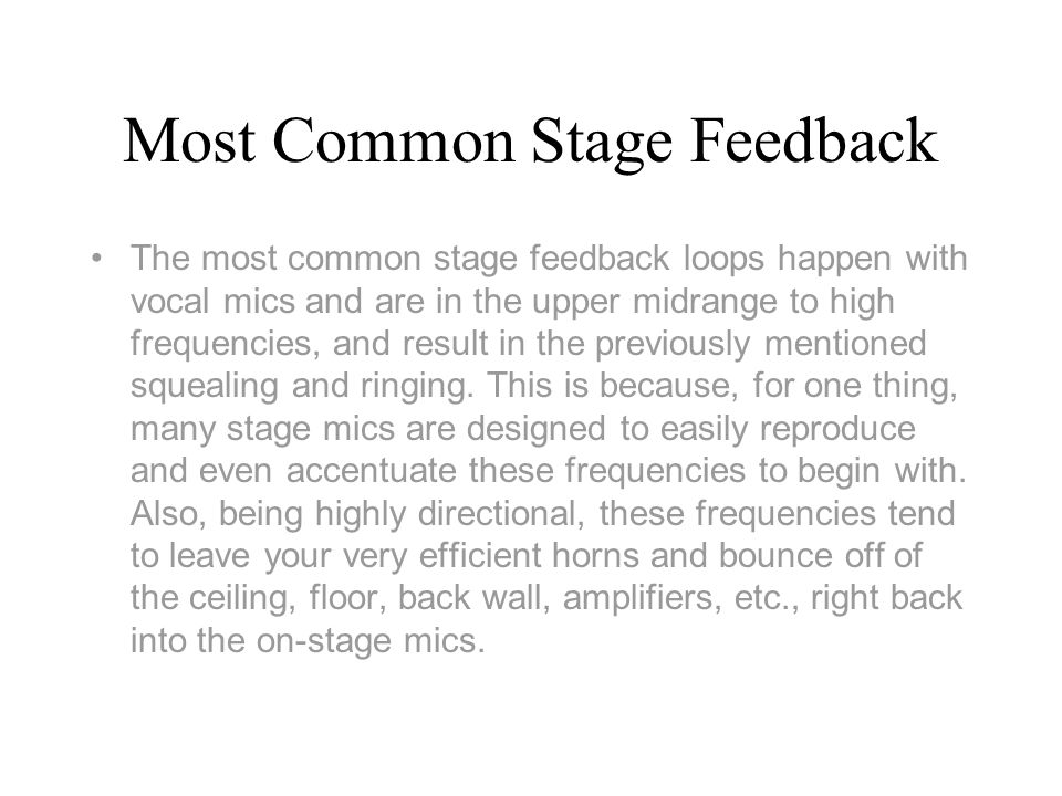 Types of Stage feedback Squealing and ringing may not be the only type of feedback problems you will experience, however.