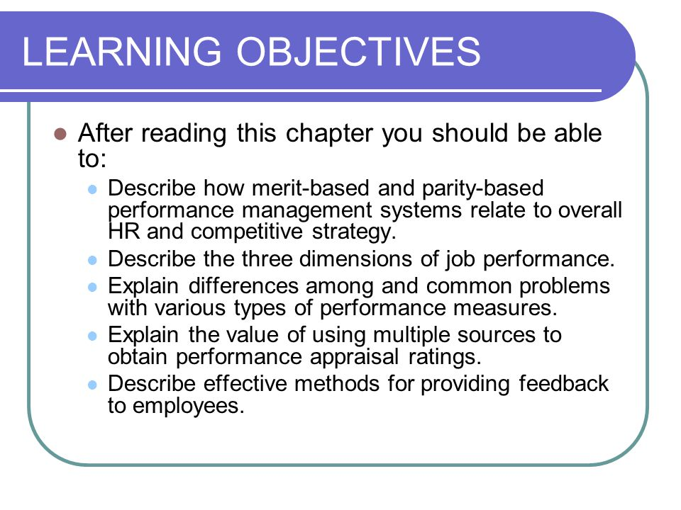 LEARNING OBJECTIVES After reading this chapter you should be able to: Describe how merit-based and parity-based performance management systems relate