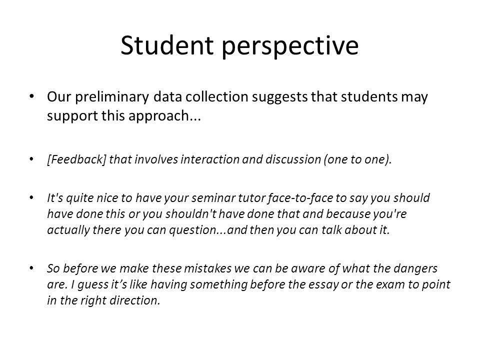 Student perspective Our preliminary data collection suggests that students may support this approach... [Feedback] that involves interaction and discu