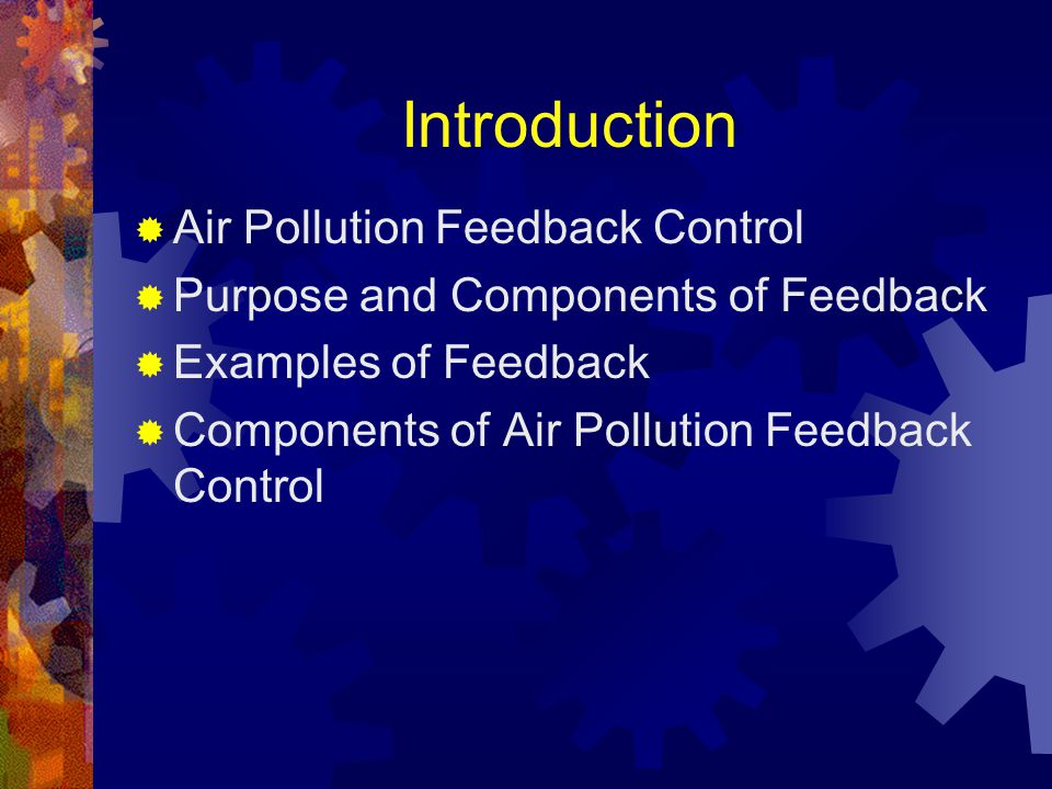 Air Pollution Feedback Control Air pollution is monitored and managed by a feedback control system