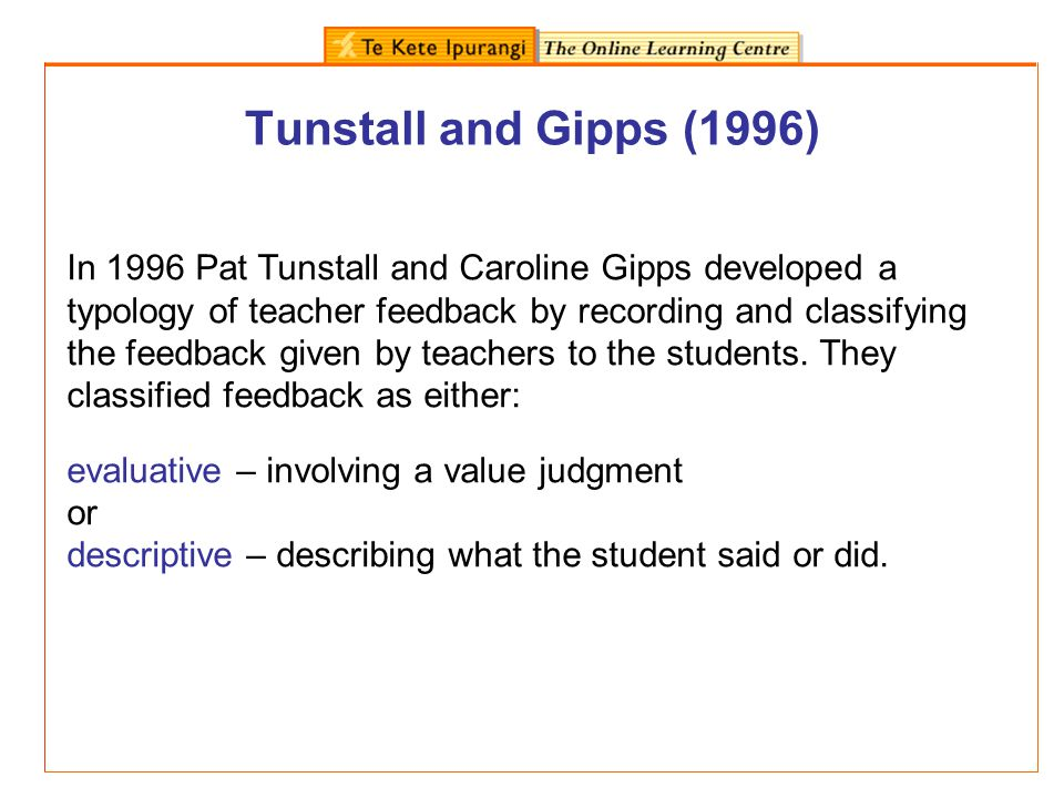 Evaluative feedback Evaluative feedback: involves a judgment by the teacher based on implicit or explicit norms.