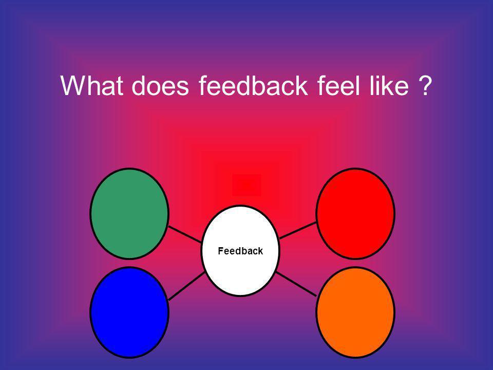 What does feedback feel like Feedback