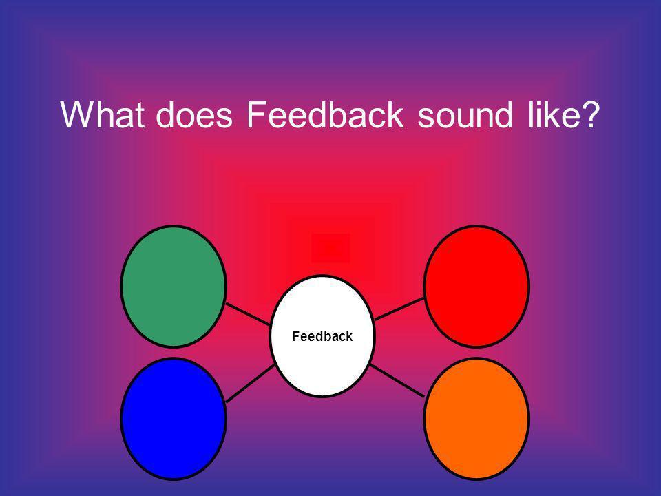 What does Feedback sound like Feedback