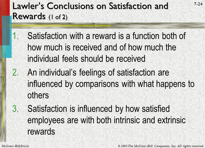 McGraw-Hill/Irwin© 2005 The McGraw-Hill Companies, Inc. All rights reserved. 7-24 Lawlers Conclusions on Satisfaction and Rewards (1 of 2) 1.Satisfact