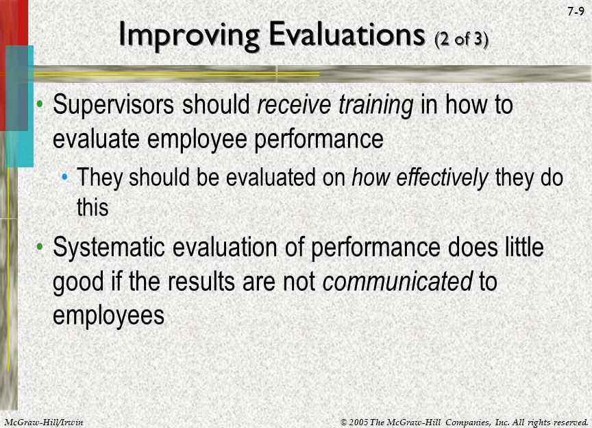 McGraw-Hill/Irwin© 2005 The McGraw-Hill Companies, Inc. All rights reserved. 7-9 Improving Evaluations (2 of 3) Supervisors should receive training in
