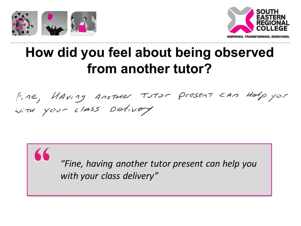 How did you feel about being observed from another tutor.