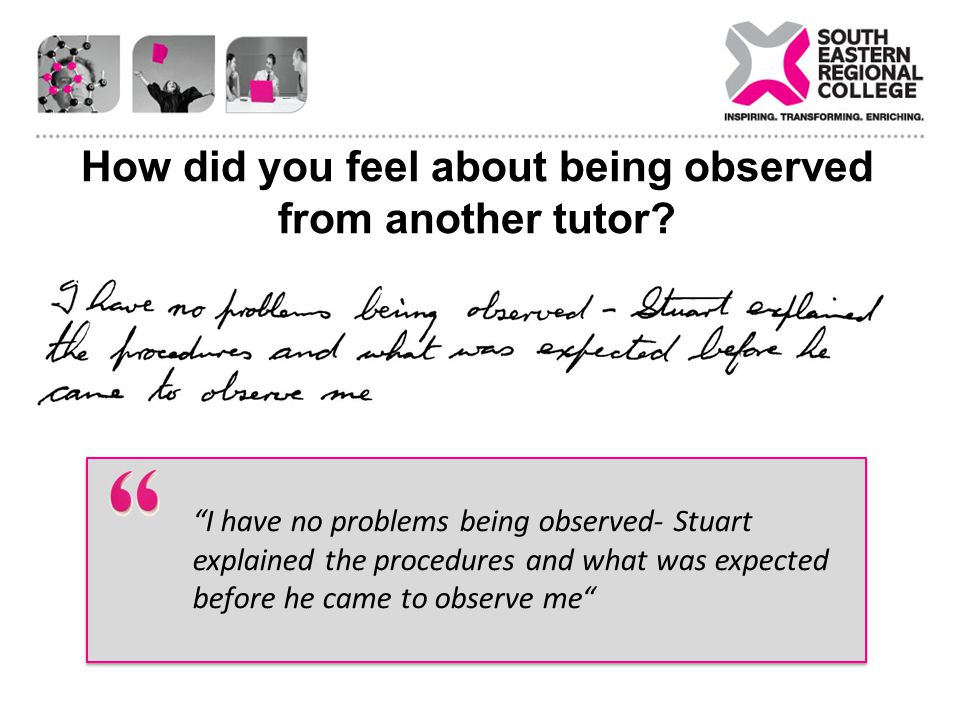 How did you feel about being observed from another tutor? I have no problems being observed- Stuart explained the procedures and what was expected bef