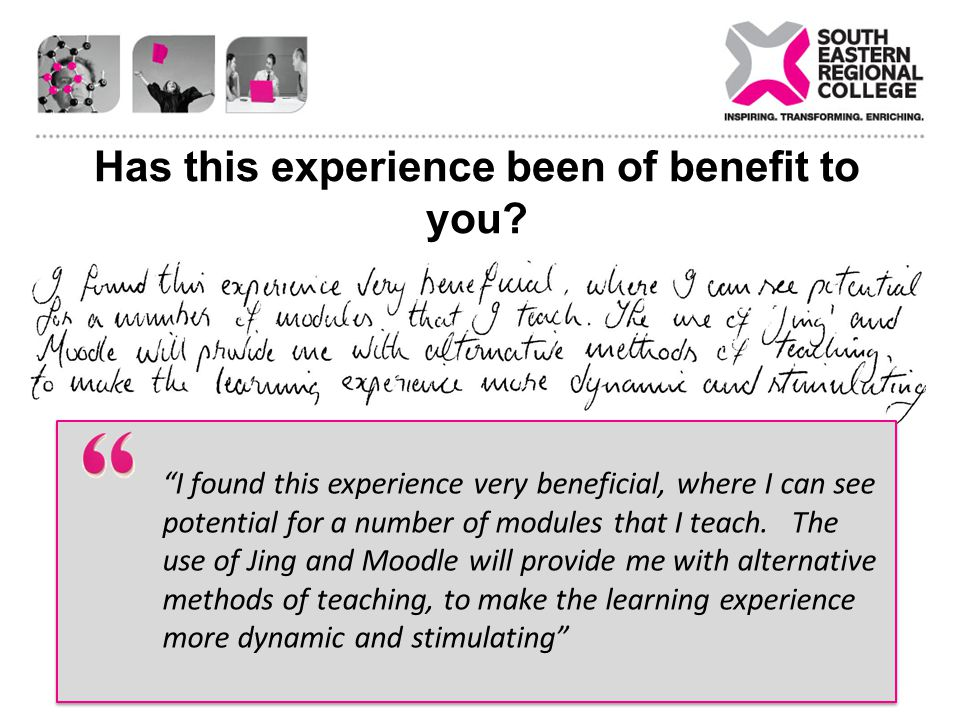 Has this experience been of benefit to you.