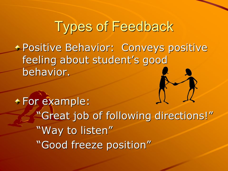 Types of Feedback Evaluative: FB concerning a past performance. Corrective: FB regarding what to do in future performances.