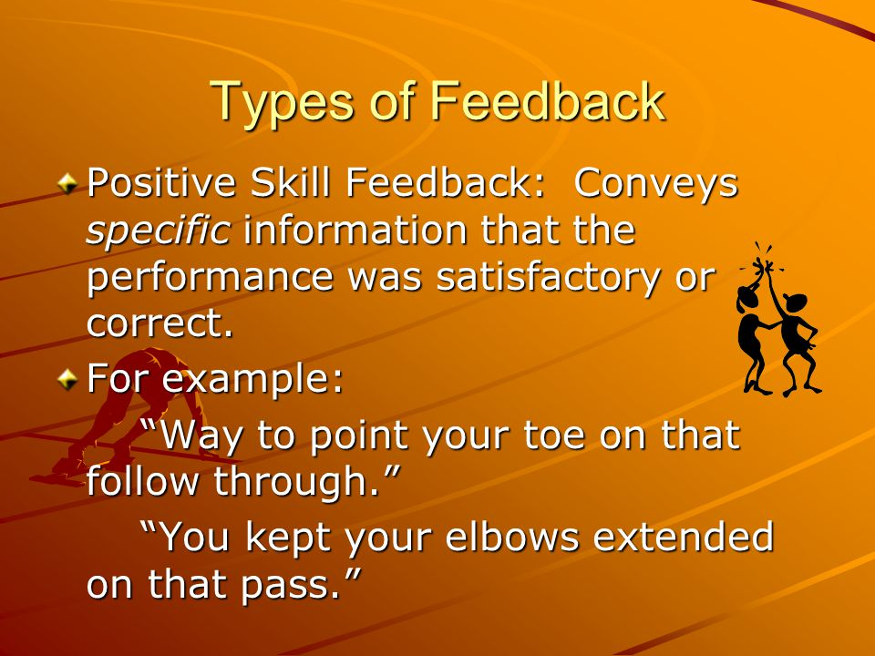 Types of Feedback Positive Behavior: Conveys positive feeling about students good behavior. For example: Great job of following directions! Way to lis