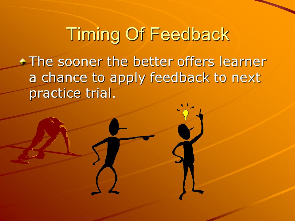Types of Feedback Prescriptive (Rx)/Corrective: Conveys information indicating how performance can be improved in future trials. For example: Get your