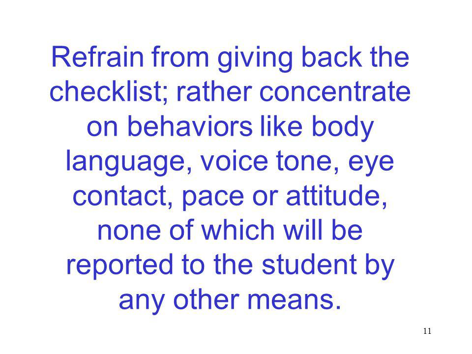 11 Refrain from giving back the checklist; rather concentrate on behaviors like body language, voice tone, eye contact, pace or attitude, none of whic