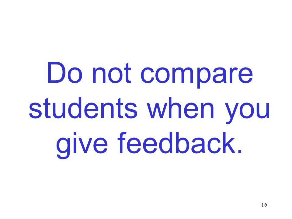 16 Do not compare students when you give feedback.