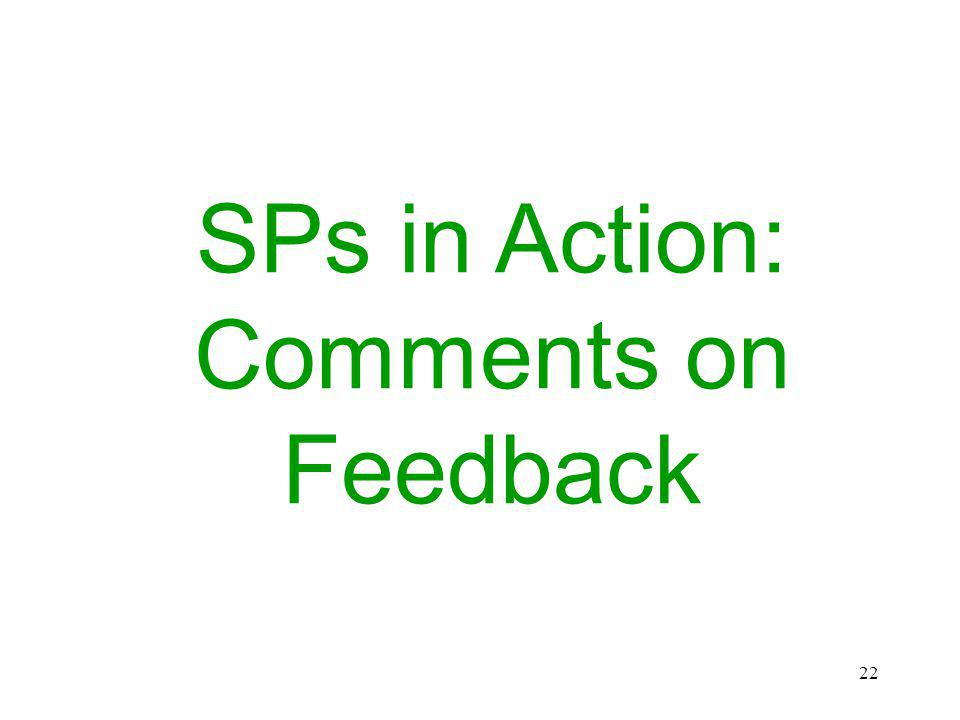 22 SPs in Action: Comments on Feedback