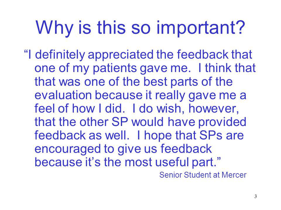 3 Why is this so important? I definitely appreciated the feedback that one of my patients gave me. I think that that was one of the best parts of the