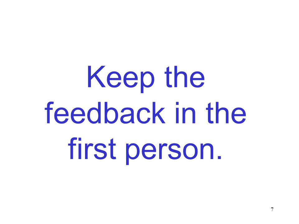 7 Keep the feedback in the first person.