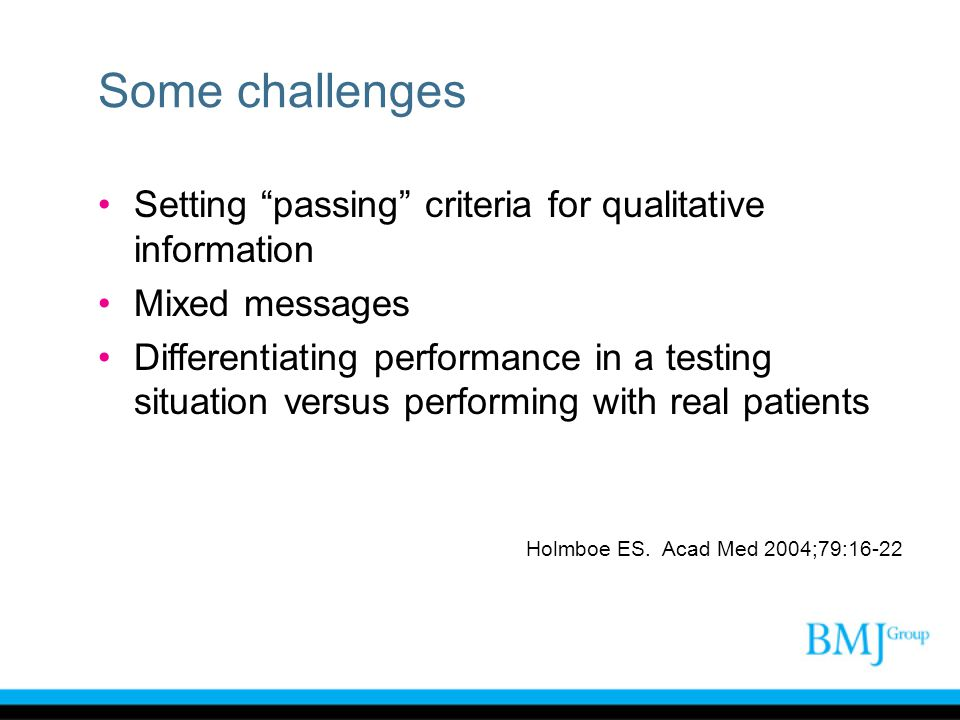 Some challenges Setting passing criteria for qualitative information Mixed messages Differentiating performance in a testing situation versus performi