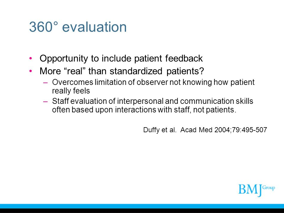 360° evaluation Opportunity to include patient feedback More real than standardized patients? –Overcomes limitation of observer not knowing how patien
