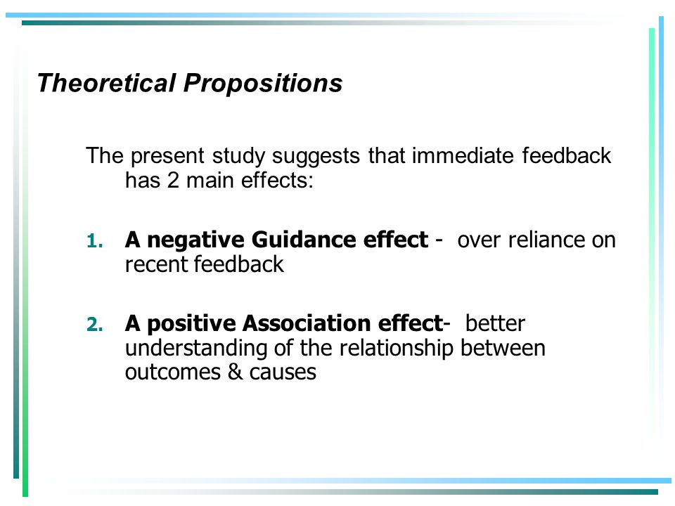 Theoretical Propositions The present study suggests that immediate feedback has 2 main effects: 1.