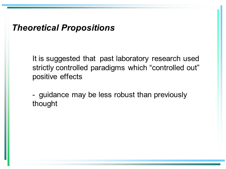 Theoretical Propositions It is suggested that past laboratory research used strictly controlled paradigms which controlled out positive effects - guidance may be less robust than previously thought