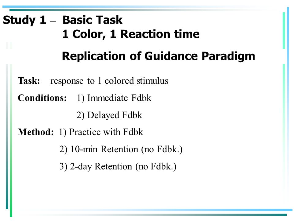 Task: response to 1 colored stimulus Conditions: 1) Immediate Fdbk 2) Delayed Fdbk Method: 1) Practice with Fdbk 2) 10-min Retention (no Fdbk.) 3) 2-d