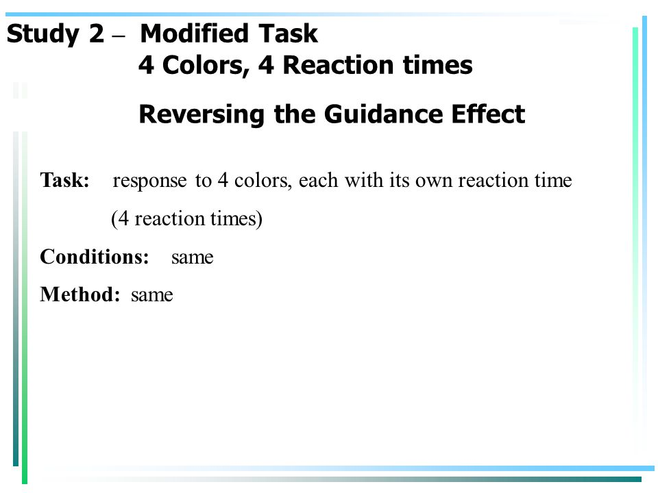 Task: response to 4 colors, each with its own reaction time (4 reaction times) Conditions: same Method: same Study 2 – Modified Task 4 Colors, 4 React