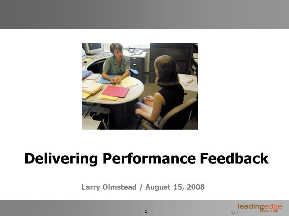 1 Delivering Performance Feedback Larry Olmstead / August 15, 2008