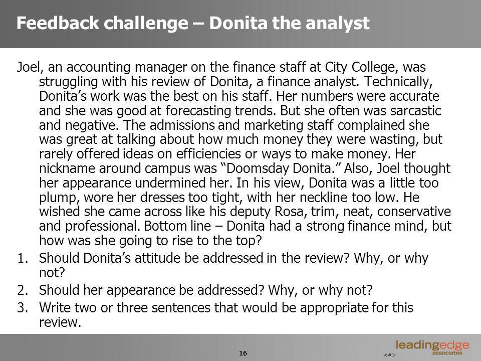 16 Feedback challenge – Donita the analyst Joel, an accounting manager on the finance staff at City College, was struggling with his review of Donita, a finance analyst.