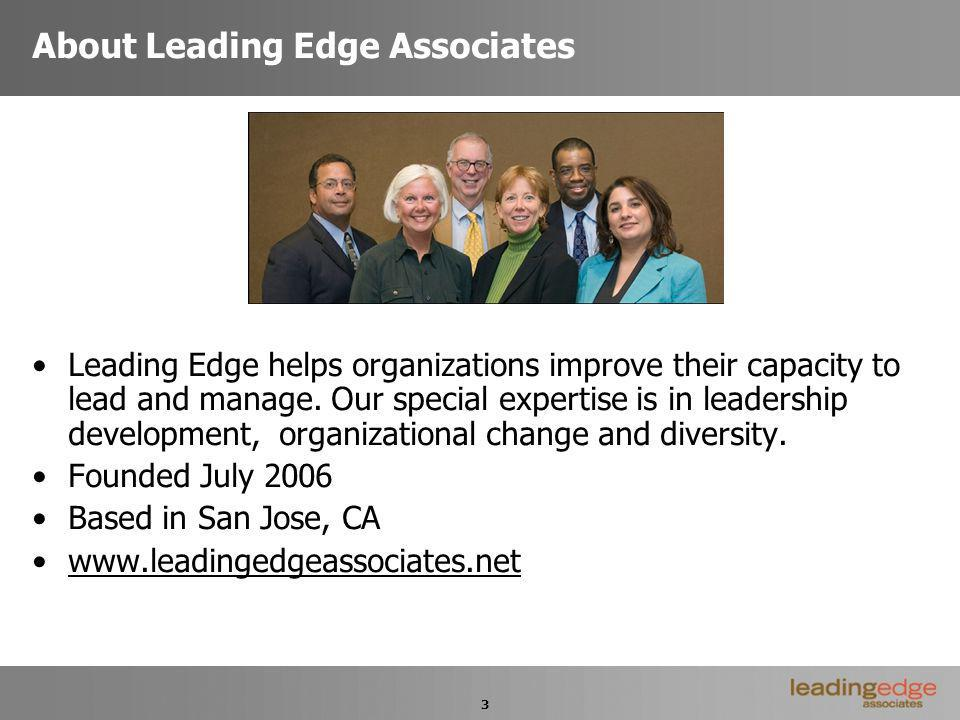 3 About Leading Edge Associates Leading Edge helps organizations improve their capacity to lead and manage.