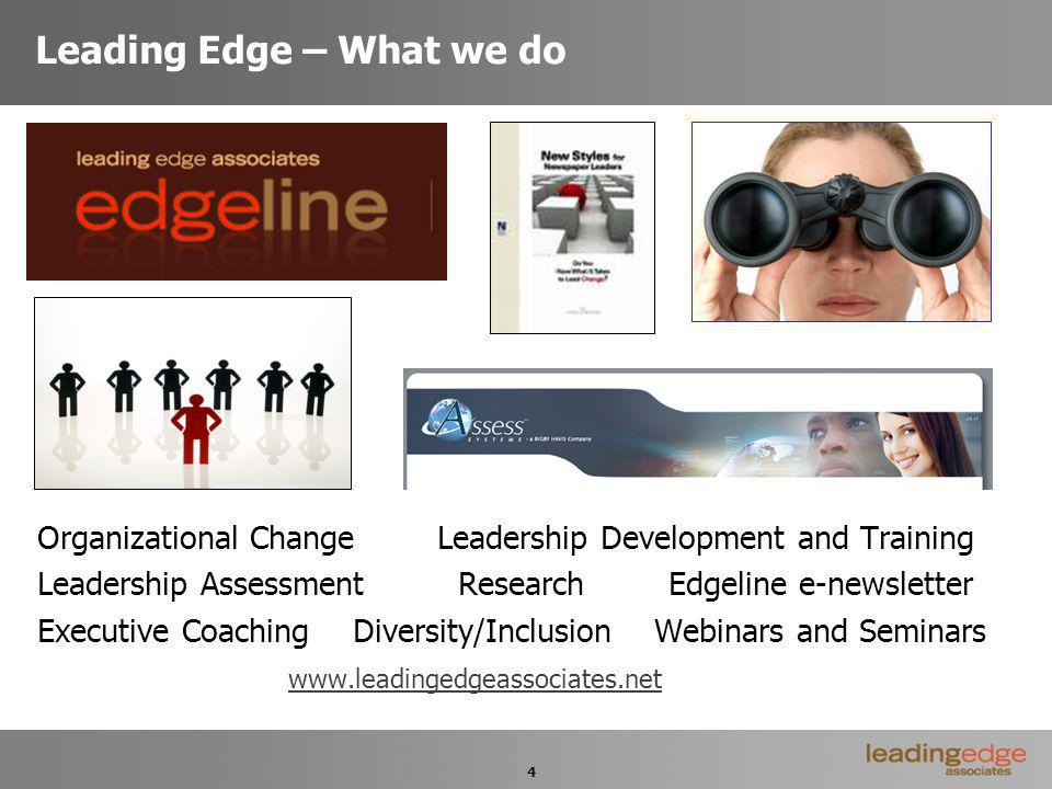 4 Leading Edge – What we do Organizational Change Leadership Development and Training Leadership Assessment ResearchEdgeline e-newsletter Executive Co