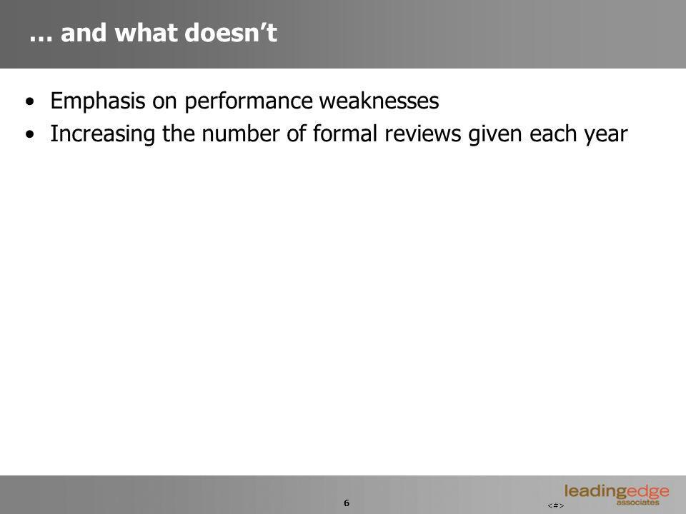 6 … and what doesnt Emphasis on performance weaknesses Increasing the number of formal reviews given each year