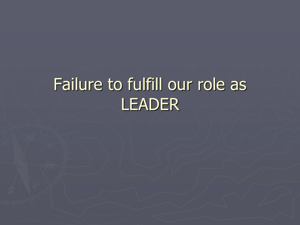 Failure to fulfill our role as LEADER