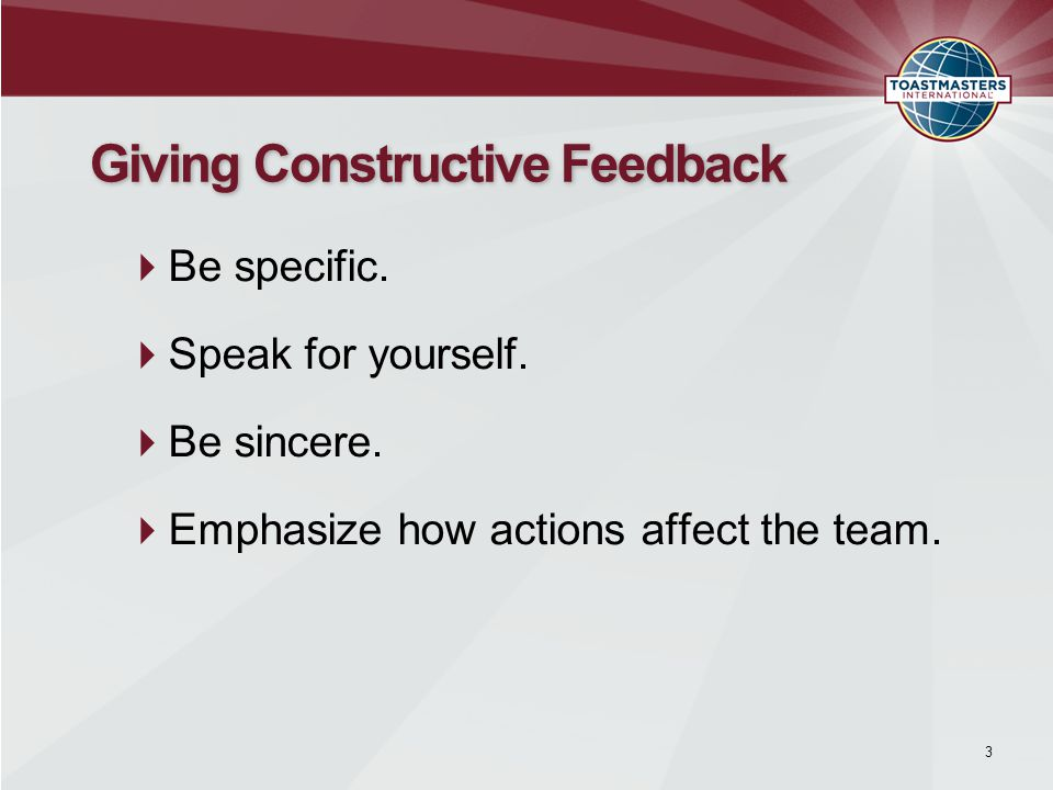 Use the I technique. End on a positive note. Recognize improvement. 4 Giving Constructive Feedback