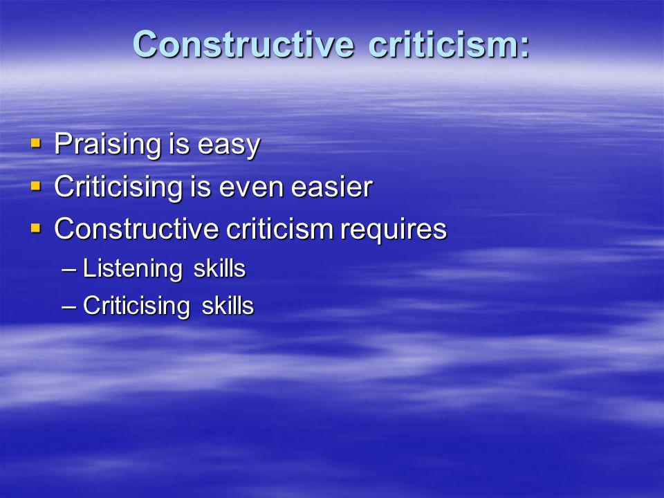 Constructive criticism: Praising is easy Praising is easy Criticising is even easier Criticising is even easier Constructive criticism requires Constr