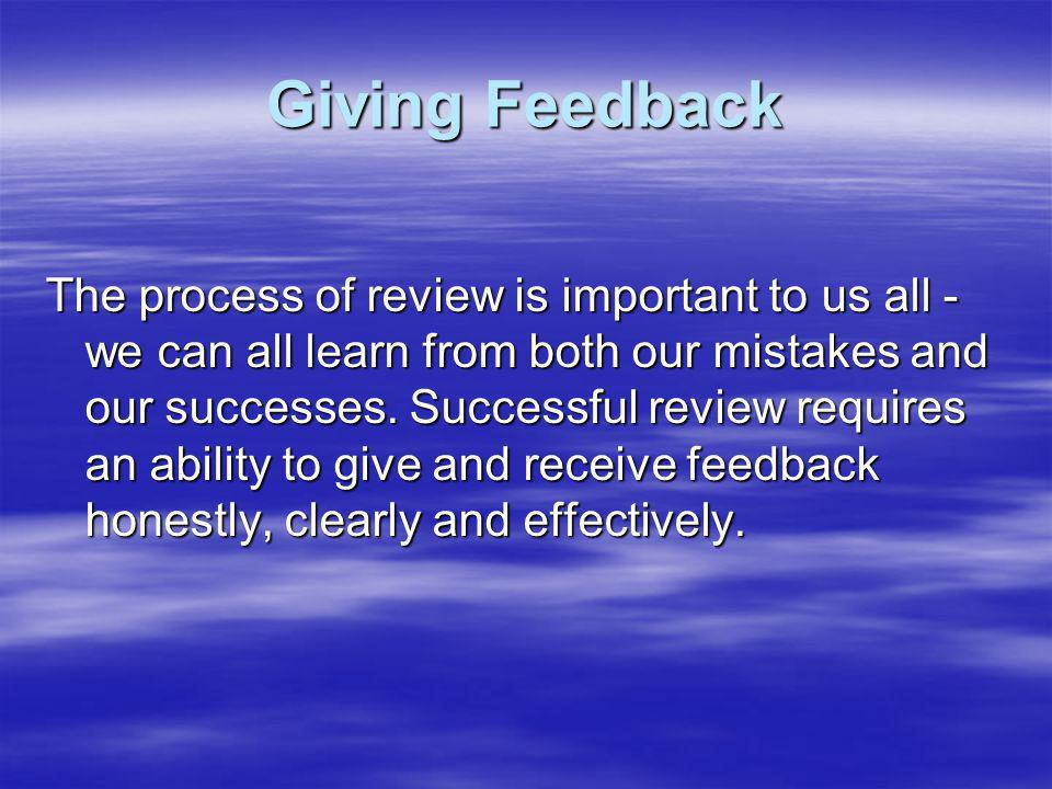 Giving Feedback Feedback should always be positive and supportive.