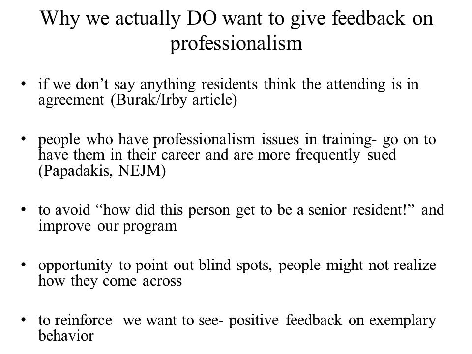Why we actually DO want to give feedback on professionalism if we dont say anything residents think the attending is in agreement (Burak/Irby article)