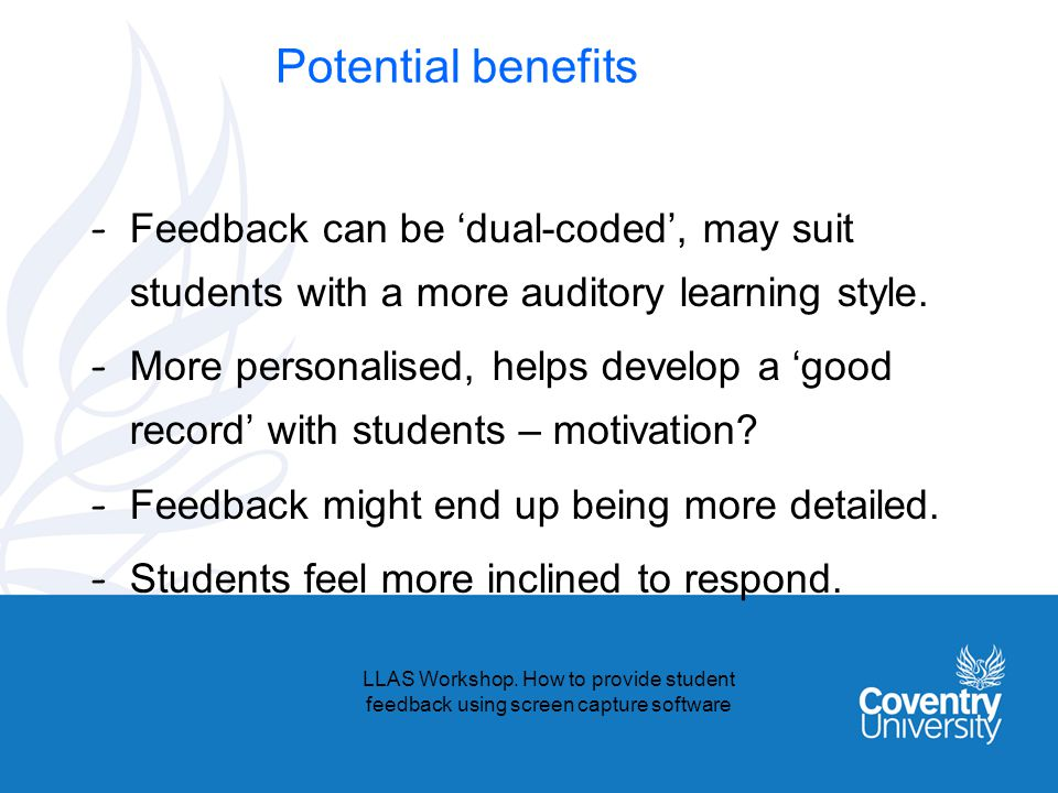 Potential benefits - Feedback can be dual-coded, may suit students with a more auditory learning style. - More personalised, helps develop a good reco
