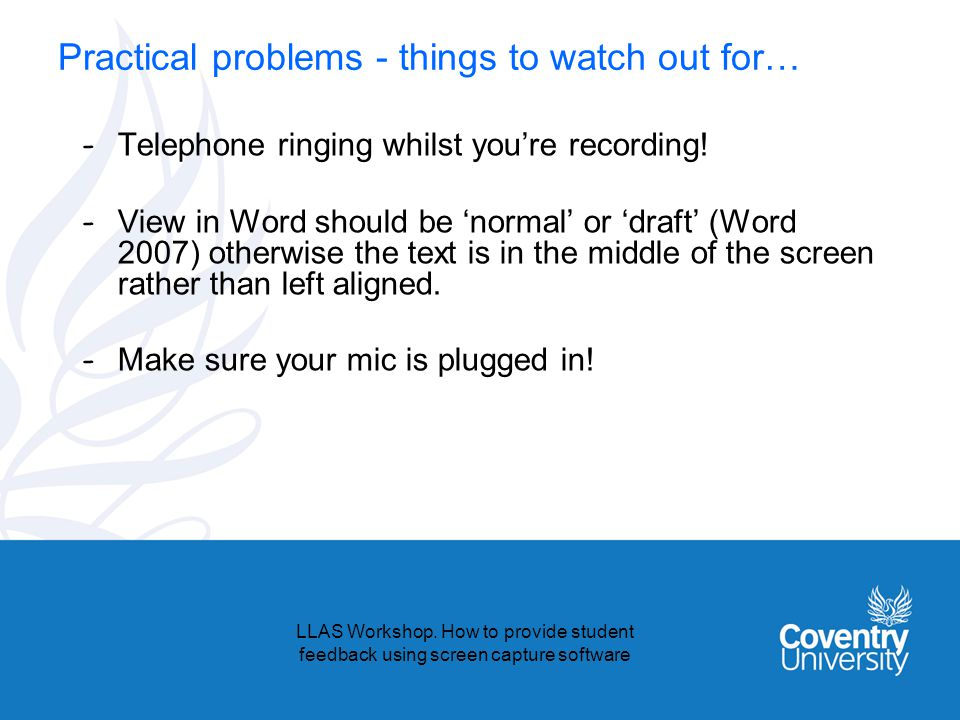 Practical problems - things to watch out for… - Telephone ringing whilst youre recording.