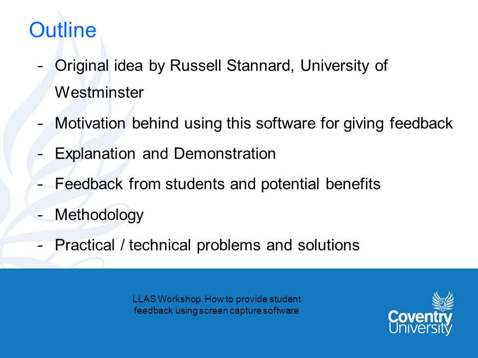 Outline - Original idea by Russell Stannard, University of Westminster - Motivation behind using this software for giving feedback - Explanation and D