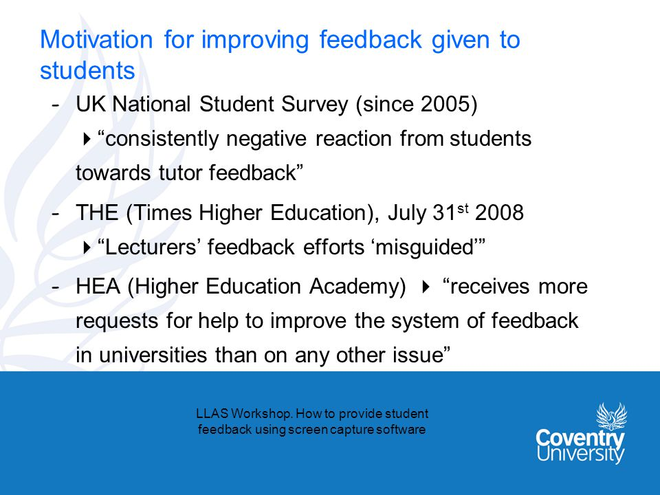 Motivation for improving feedback given to students - UK National Student Survey (since 2005)consistently negative reaction from students towards tuto